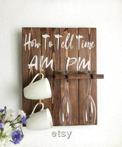Perfect And Funny Decor How To Tell Time Am And Pm Wine And Coffee Rustic Sign For Kitchen Mornings And Nights At Home